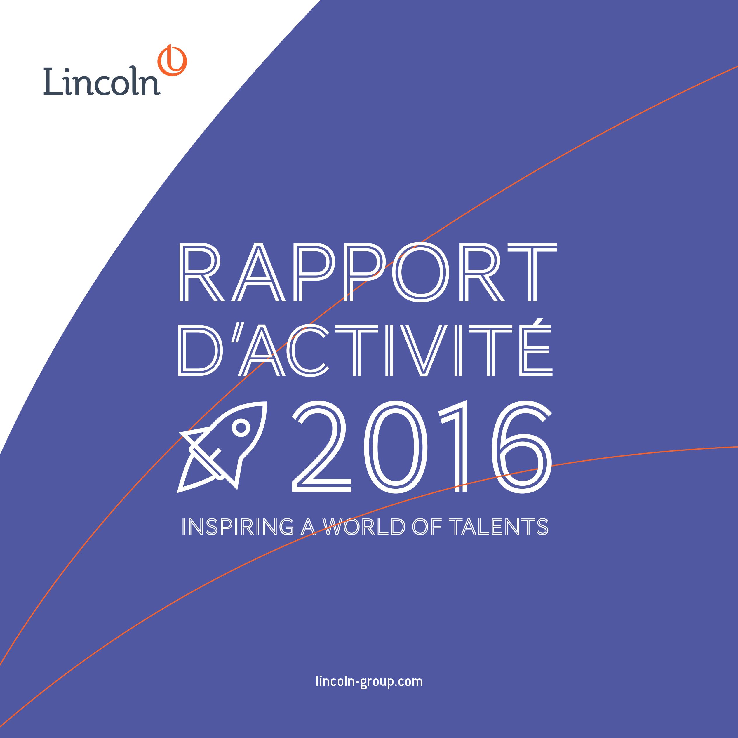Decouvrez Notre Rapport D Activite 2016 Une Croissance Continue Et Un Modele De Leadership De Transformation Inedit Lincoln